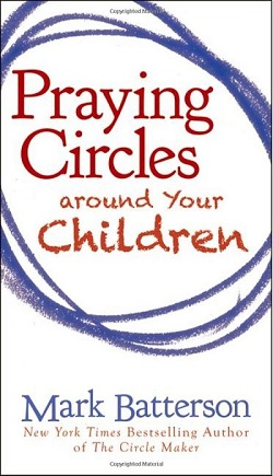 Mark Batterson – Praying circles around your children: Book review