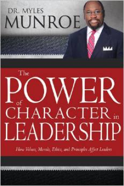 The Power of Character in Leadership: Dr Myles Munroe: Book Review