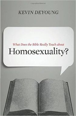 Kevin Deyoung: What Does the Bible Really Teach About Homosexuality — Book review