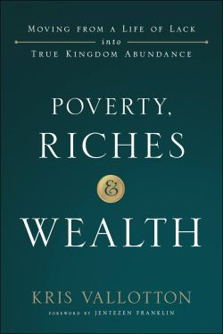 Kris Vallotton — Poverty, Riches & Wealth: Book review