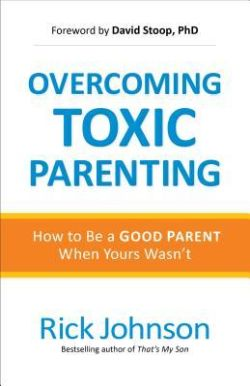 Rick Johnson — Overcoming Toxic Parenting: Book Review