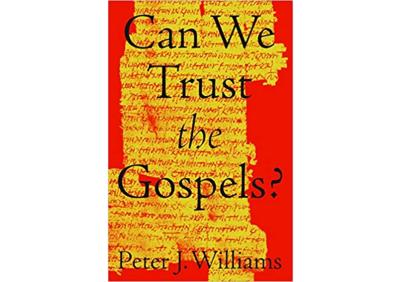 Peter J Williams — Can We Trust The Gospels: Book review