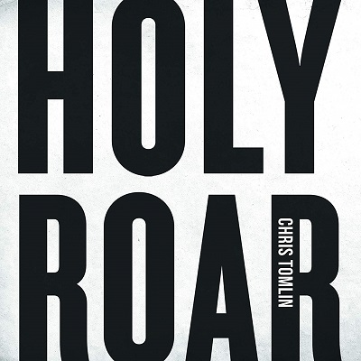 Chris Tomlin – Holy Roar: Review